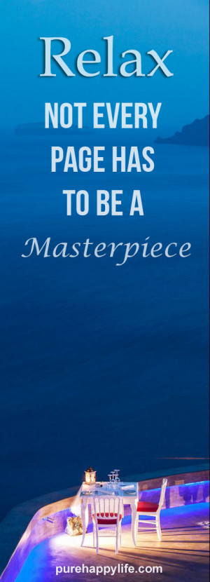 Life Quote: Relax, not every page has to be a masterpiece
