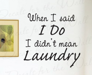 When I Said Do Didn't Mean Laundry - Marriage Wedding Funny Laundry ...