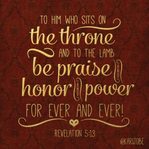 To Him who sits on the throne...