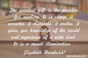 The greatest gift is the passion for reading. It is cheap, it consoles ...