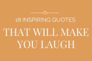 18 Inspirational Quotes That Will Make You Laugh