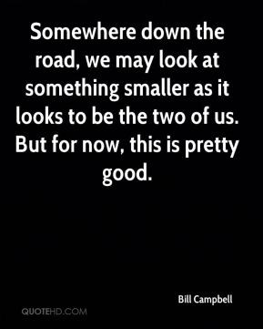Bill Campbell - Somewhere down the road, we may look at something ...