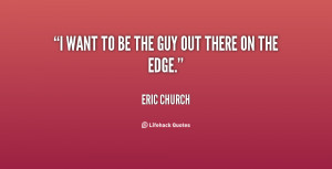 quote-Eric-Church-i-want-to-be-the-guy-out-153514.png