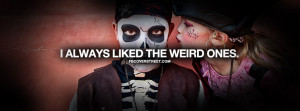 Always Liked The Weird Ones Quote I Am Who I Am Quote