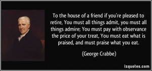 you re pleased to retire you must all things admit you must all george