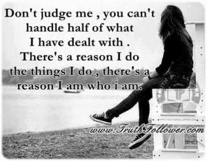 Don't judge me , I am who i am