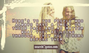Here's to the people who always have a smile on their face and no ...