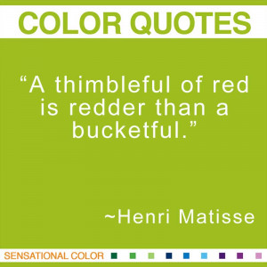 ... thimbleful of red is redder than a bucketful.;
