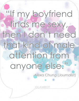 boyfriend finds me sexy Quote by Alexa Chung Journalist True Quotes