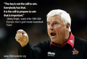 "Bobby Knight reminds us to ask ourselves, ""Do YOU have the will to ..."