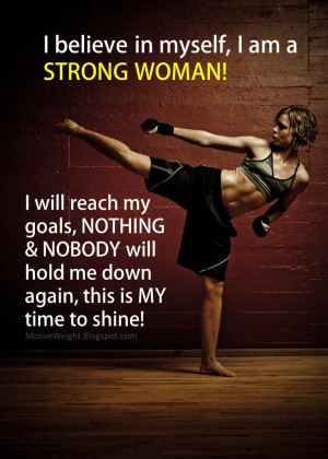 believe in myself, I am a strong woman! I will reach my goals ...