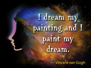 Famous Quotes by Van Gogh I Dream My
