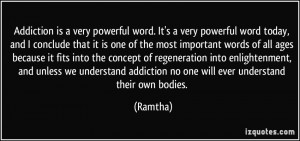 Addiction is a very powerful word. It's a very powerful word today ...