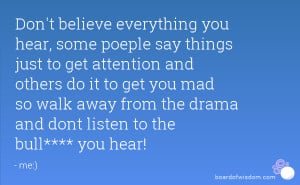 Don't believe everything you hear, some poeple say things just to get ...