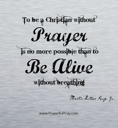Quote - To be a christian without prayer is no more possible than to ...