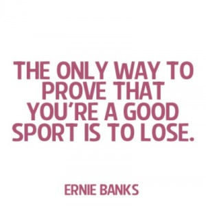 Ernie Banks quote