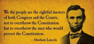 we the people are the rightful masters of both congress and the courts ...