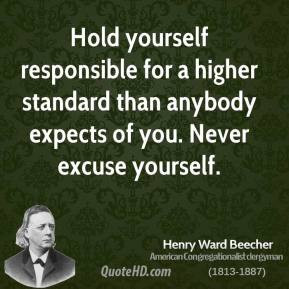 Henry Ward Beecher - Hold yourself responsible for a higher standard ...