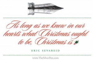 Life Quotes - Christmas Is - Eric Sevareid | The Silver Pen
