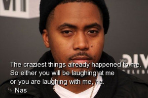 Rapper, nas, best, quotes, sayings, laugh, about yourself, wise