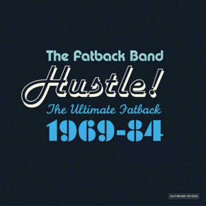 The Fatback Band - Hustle! The Ultimate Fatback 1969-84 [Remastered ...