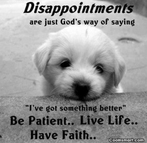 ... Quote: Disappointments are just God's way of saying