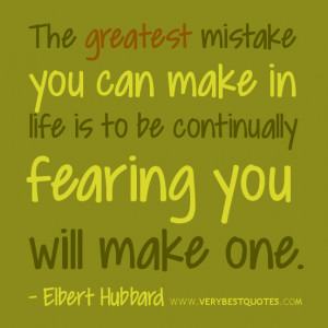 greatest mistake you can make in life is to be continually fearing you ...