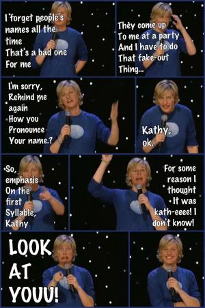 ... Ellen DeGeneres quotes . Funny Quotes by Ellen DeGeneres , Comedian