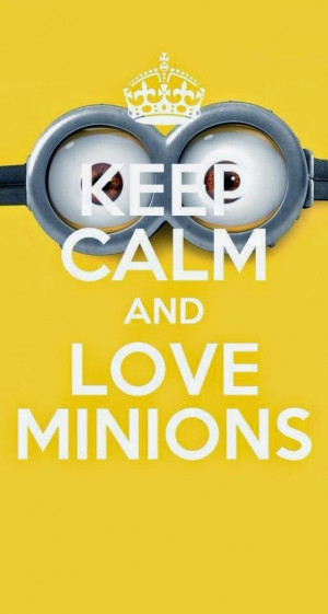 Keep Calm Quotes I love the minions
