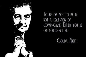 Golda Meir on being (or not)...Golda Meir, Inspiration Quotes, Eretz ...