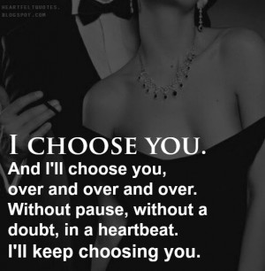 choose you and i ll choose you over and over and over without pause ...