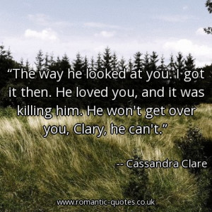 ... you, and it was killing him. He won't get over you, Clary, he can