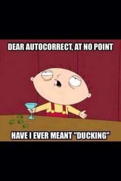 Stewie Griffin #Ducking #Autocorrect More