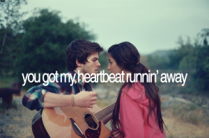 you got my heart beat runnin' away – Love Quote