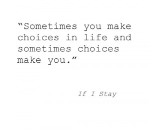 if i stay #gayle forman #choices #life #quotes #literature