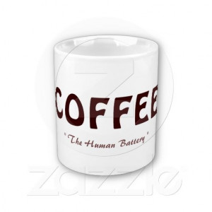 Coffee the human battery funny humor quote mug by Rusty double oh ...