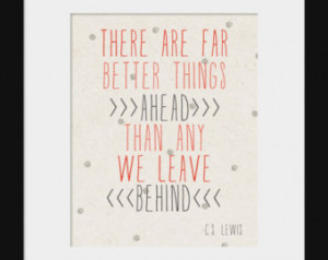 ... Far Better Things Ahead Than Any We Leave Behind- CS Lewis Quote Print