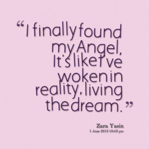 Quotes Picture: i finally found my angel, it's like i've woken in ...
