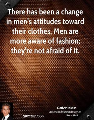 ... attitudes toward their clothes. Men are more aware of fashion; they're