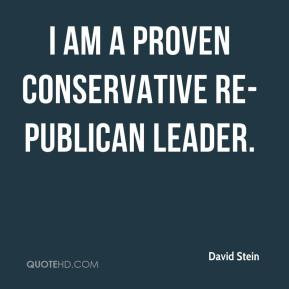 david-stein-quote-i-am-a-proven-conservative-re-publican-leader.jpg