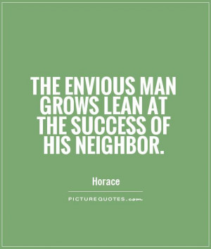 ... Quotes Jealousy Quotes Envy Quotes Neighbor Quotes Horace Quotes