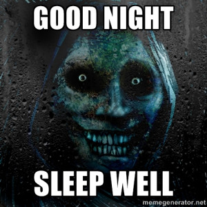 Real Scary Guy good Night sLeep well