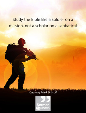 Study the Bible like a soldier on a mission, not a scholar on a ...