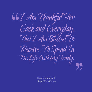 Quotes Picture: i am thankful for each and everyday that i am blessed ...