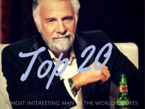The Most Interesting Man In The World Quotes Birthday Top 20 most ...