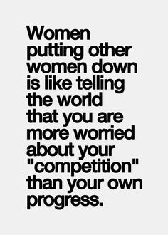 some women enjoy putting other women down. Its a sign of insecurity ...