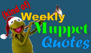 Kind of) Weekly Muppet Quotes - Christmas Spotlight Part 1