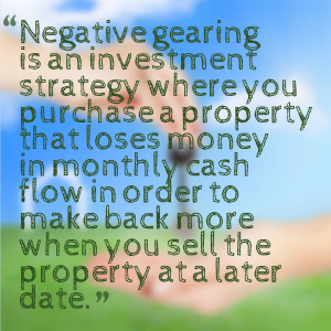 Negative gearing is an investment strategy where you purchase a ...