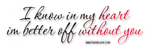 Im+better+off+without+you+quotes