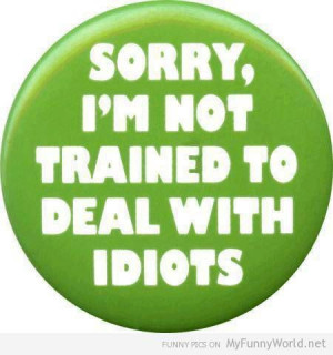 Not trained to deal with idiots from myfunnyworld.net